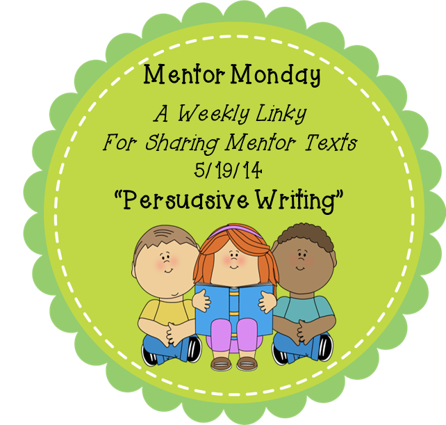 http://thereadingtutorog.blogspot.com/2014/05/mentor-monday-51914-persuasive-writing.html