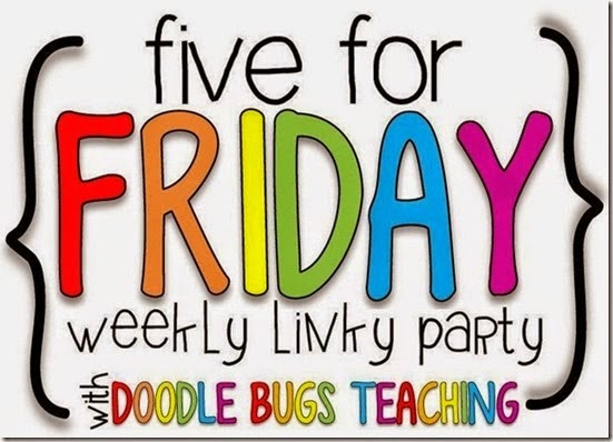 Five for Friday/Saturday! 8/16/14